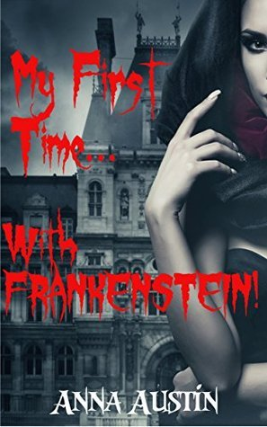 My First Time With Frankenstein: Dark Horror Erotica Anna Austin
