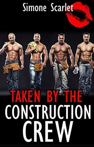 Taken By The Construction Crew (straight realtor offers himself to an all-male construction crew): M/M Gay Menage Erotica  by  Simone Scarlet