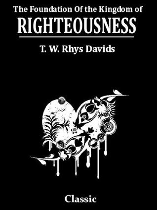 The Foundation Of The Kingdom of Righteousness  by  T. W. Rhys Davids