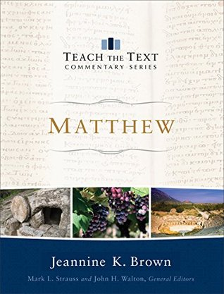 Matthew (Teach the Text Commentary Series)  by  Jeannine Brown