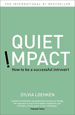 Quiet Impact: How to be a Successful Introvert  by  Sylvia Loehken