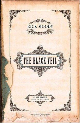 Black Veil: A Memoir with Digressions Rick Moody