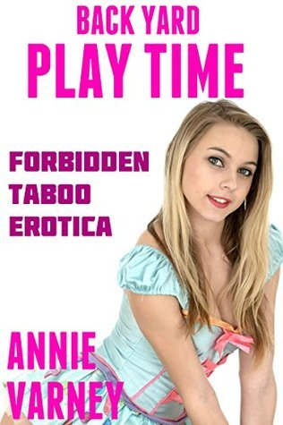 Back Yard Play Time | Forbidden Taboo Erotica  by  Annie Varney