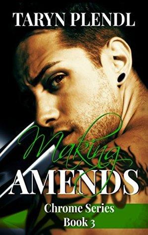 Making Amends (The Chrome Series #3)  by  Taryn Plendl