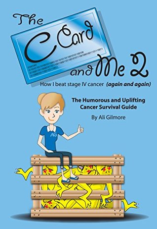 The C Card and Me 2: How I beat stage IV cancer Ali Gilmore