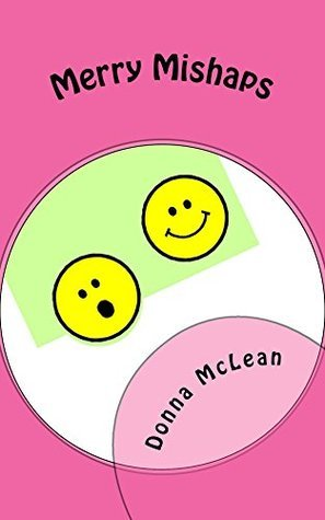 Merry Mishaps: a lighthearted life  by  Donna McLean