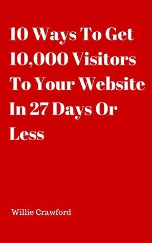 10 Ways To Get 10,000 Visitors To Your Website In 30 Days Willie C