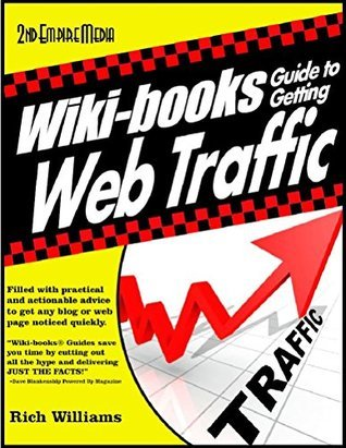 WIKI-BOOKS Guide To GENERATING WEB TRAFFIC  by  Rich Williams