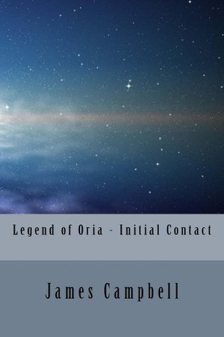 Legend of Oria - Initial Contact  by  James  Campbell