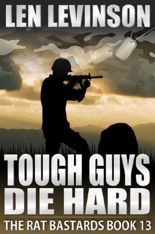 Tough Guys Die Hard (The Rat Bastards #13)  by  Len Levinson