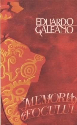 Memoria focului Eduardo Galeano