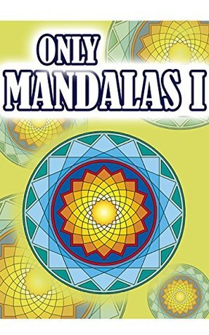 ONLY MANDALAS I: Books for coloring, meditating and obtaining a state of mindfulness, relaxation and inner peace. Daniel Martino