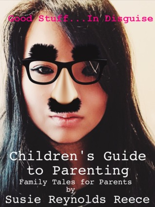 Childrens Guide to Parenting Susie Reynolds Reece