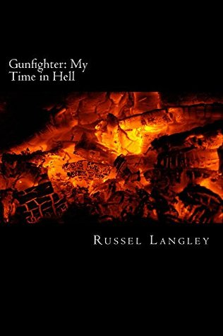Gunfighter: My Time in Hell  by  Russel Langley