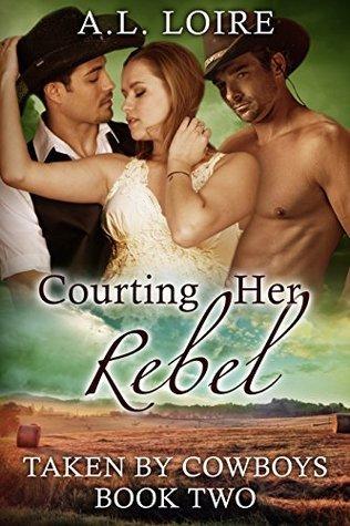 Courting Her Rebel: (Taken Cowboys: Part 2) A Billionaire Western Romance by A.L. Loire