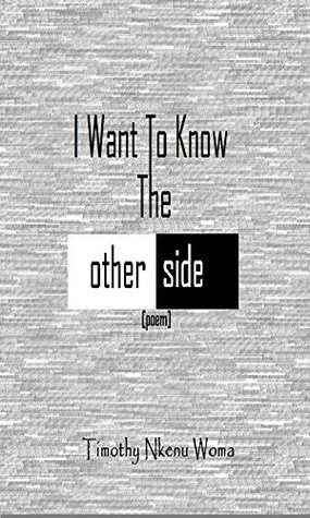I Want TO Know The Other Side  by  Nkenu Timothy
