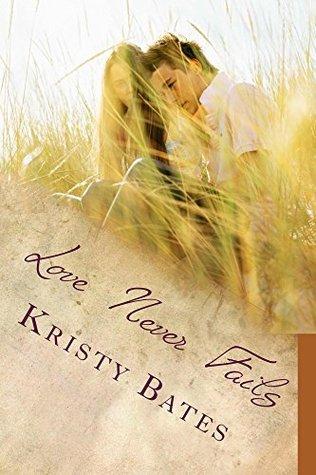Love Never Fails  by  Kristy Bates