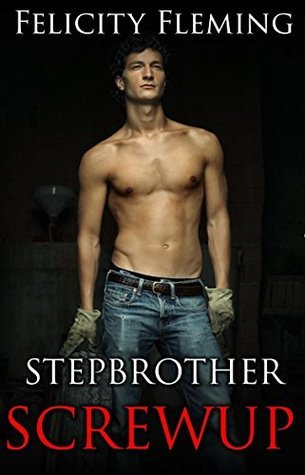 Stepbrother Screwup (a newlywed wife encounter her handsome stepbrother at a family reunion): A Stepbrother Romance Novella Felicity Fleming