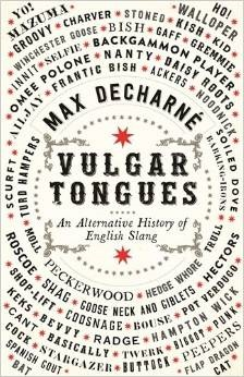 Vulgar Tongues: A Narrative History of Slang  by  Max Decharne