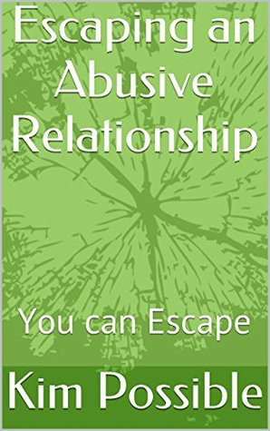 Escaping an Abusive Relationship: You can Escape  by  Kim Possible
