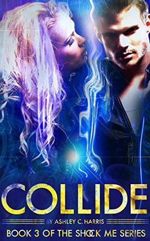Collide (Shock Me Book 3)  by  Ashley C. Harris