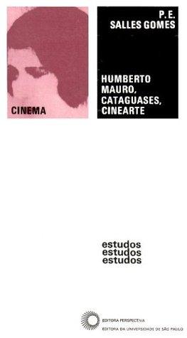 Humberto Mauro, Cataguases, Cinearte Paulo Emilio Salles Gomes