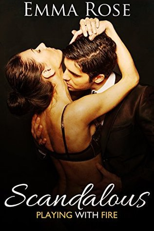 Scandalous: Playing with Fire (Shared Book 0) Emma Rose