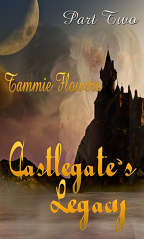Castlegates Legacy Part Two  by  Tammie Flowers