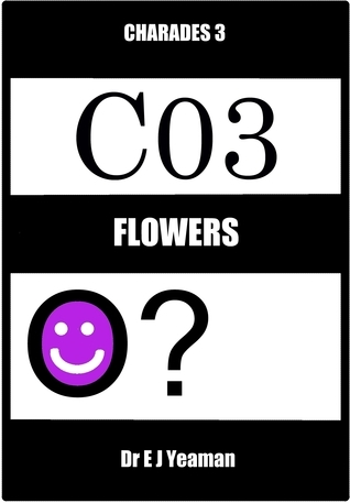 Charades 3: Flowers  by  Dr E J Yeaman