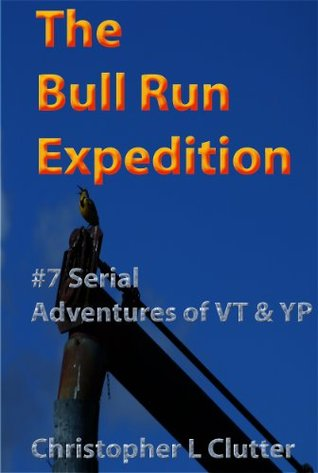 The Bull Run Expedition (The Life Adventure Of Yolonda Perez & Vee Tung Book 6)  by  Christopher Clutter
