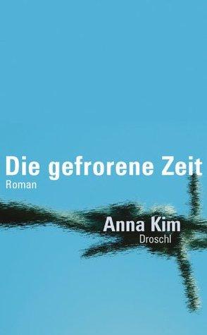 Die gefrorene Zeit: Roman Anna Kim