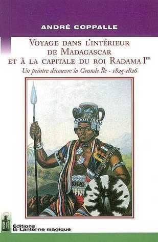 Voyage dans lintérieur de Madagascar et à la capitale du roi Radama 1er  by  André Coppalle
