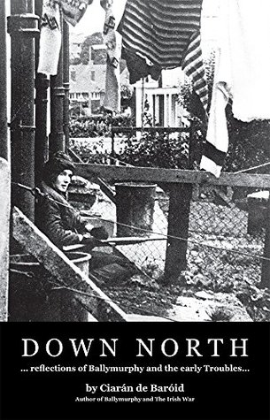 Down North: Reflections of Ballymurphy and the early Troubles Ciaran de Baroid
