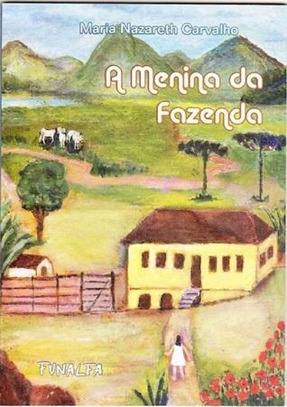 A Menina da Fazenda Maria Nazareth Carvalho