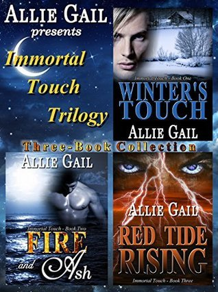 The Immortal Touch Trilogy Complete Collection: Winters Touch, Fire and Ash, Red Tide Rising Allie Gail