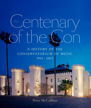 Centenary of the Con: A History of the Sydney Conservatorium of Music 1915—2015  by  Peter McCallum