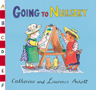 Anholt Family Favourites: Going to Nursery  by  Laurence Anholt