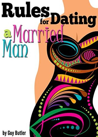 Rules for Dating a Married Man: How to Be a Good Mistress ~ An Essential Guide for Having an Affair With a Married Man Guy Butler