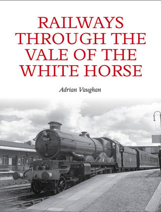 Railways Through the Vale of the White Horse  by  Adrian Vaughan