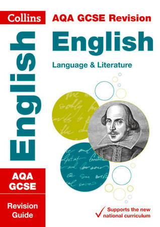 Collins GCSE Revision and Practice - New 2015 Curriculum Edition — AQA GCSE English Language and English Literature: Revision Guide  by  Collins UK