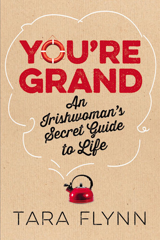 Youre Grand: The Irishwomans Secret Guide to Life Tara Flynn