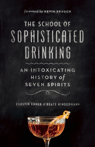 The School of Sophisticated Drinking: A Short History of Cultivated Enjoyment from Berlins Victoria Bar  by  Beate Hindermann