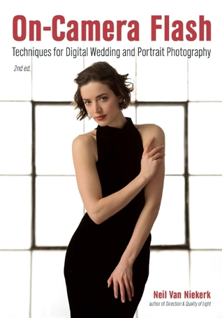 On-Camera Flash: Techniques for Digital Wedding and Portrait Photography  by  Neil van Niekerk