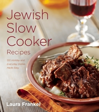Jewish Slow Cooker Recipes: 120 Holiday and Everyday Dishes Made Easy  by  Laura Frankel