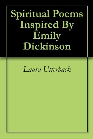 Spiritual Poems Inspired By Emily Dickinson Laura Utterback