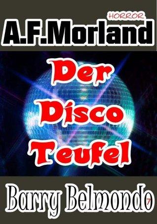 Der Disco-Teufel. Barry Belmondo 7.  by  A.F. Morland
