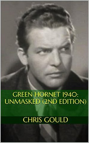 Green Hornet 1940: Unmasked (2nd edition)  by  Chris Gould