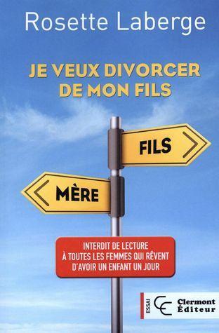 Je veux divorcer de mon fils  by  Rosette Laberge