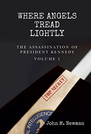 Where Angels Tread Lightly: The Assassination of President Kennedy Volume 1  by  John M. Newman