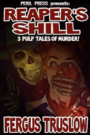 Reapers Shill - 3 Pulp Tales of Murder [Illustrated]  by  Fergus Truslow